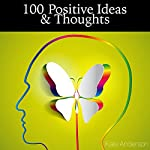 100 Positive Ideas and Thoughts: Brighten Your Day and Your Life! | Kate Anderson