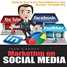 Marketing on Social Media: Guide on How to Use Social Media for Your Business the Right Way (       UNABRIDGED) by Ivan Carney Narrated by Alex Rehder