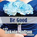 Be Good: A New Adult Romance Audiobook by Dakota Madison Narrated by Pilar Uribe
