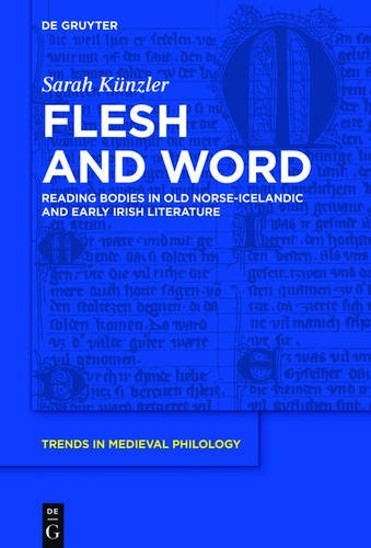 flesh-and-word-reading-bodies-in-old-norse-icelandic-and-early-irish-literature-trends-in-medieval-p