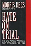 Hate on Trial: The Case Against America's Most Dangerous Neo-Nazi (067940614X) by Dees, Morris