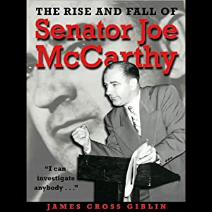 The Rise and Fall of Senator Joe McCarthy | [James Cross Giblin]