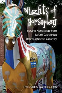 Nights of Horseplay: Equine fantasies from South Carolina's thoroughbred country by The Aiken Scribblers Group, Mr. Stephen L. Gordy, Ms. Amy Blunt and Mr. Will Jones