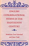 English Congregational Hymns in the Eighteenth Century (0813114705) by Madeleine Marshall
