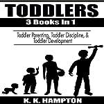 Toddlers, 3 Books in 1: Toddler Discipline, Toddler Parenting & Toddler Development | K.K. Hampton