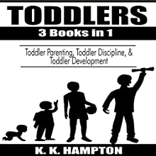 Toddlers, 3 Books in 1: Toddler Discipline, Toddler Parenting & Toddler Development Audiobook by K.K. Hampton Narrated by Michael Hatak