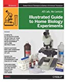 img - for Illustrated Guide to Home Biology Experiments: All Lab, No Lecture (Diy Science) book / textbook / text book