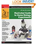 Illustrated Guide to Home Biology Exp...