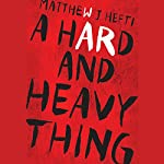 A Hard and Heavy Thing | Matthew J. Hefti