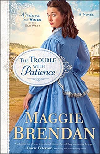 The Trouble with Patience (Virtues and Vices of the Old West Book #1): A Novel