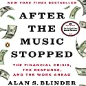 After the Music Stopped: The Financial Crisis, the Response, and the Work Ahead (       UNABRIDGED) by Alan S. Blinder Narrated by Graham Vick