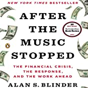 After the Music Stopped: The Financial Crisis, the Response, and the Work Ahead | [Alan S. Blinder]