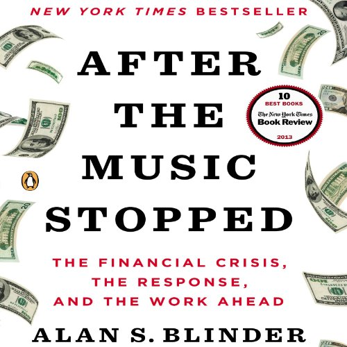a review of the reading after the music stopped by alan blinder Can economists learn the right lessons from the financial crisis his most recent book is after the music stopped: the financial crisis, the response, and the work ahead read more by alan s blinder in this review edited by george a akerlof, olivier j blanchard.