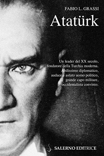Ataturk: Il fondatore della Turchia moderna