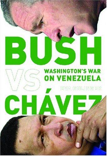 Bush Versus Chávez: Washington's War on Venezuela