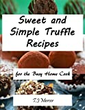 Sweet And Simple Truffle Recipes: For The Busy Home Cook