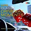 NPR Classic Driveway Moments: Radio Stories That Won't Let You Go  by NPR Narrated by Michele Norris