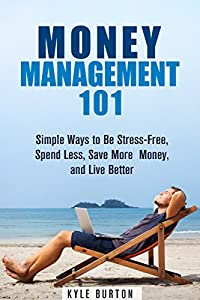 Money Management 101: Simple Ways to Be Stress-Free, Spend Less, Save More Money, and Live Better (Frugal Living Tips and Hacks)
