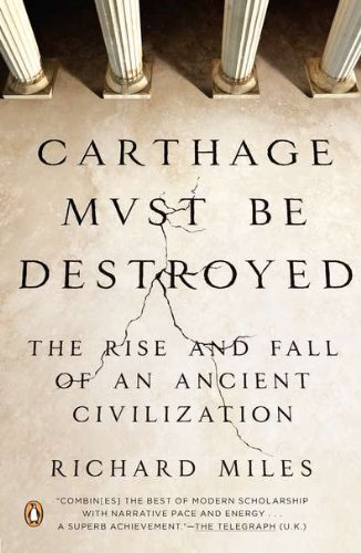 Carthage Must Be Destroyed: The Rise and Fall of an Ancient...