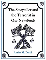 The Storyteller and the Terrorist in Our Newsfeeds (The Storyteller Series) (Volume 1)