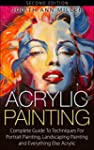 Acrylic Painting: Complete Guide to T...