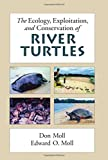 The Ecology, Exploitation and Conservation of River Turtles (Enviromental Science)