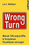 Image de Wrong Turn - Warum Führungskräfte in komplexen Situationen versagen