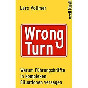 Wrong Turn - Warum Führungskräfte in komplexen Situationen versagen