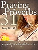Praying Proverbs 31: prayers for a daughter's virtue