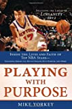Playing with Purpose: Inside the Lives and Faith of Top NBA Stars--Kevin Durant, Kyle Korver, Jeremy Lin, and More!