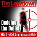 The Lowdown: Dodging the Bullet - Effective Risk Communication Skills (       UNABRIDGED) by Andrew Powell, Andrew Roberts Narrated by Steven Pacey