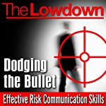 The Lowdown: Dodging the Bullet - Effective Risk Communication Skills   Andrew Powell,Andrew Roberts