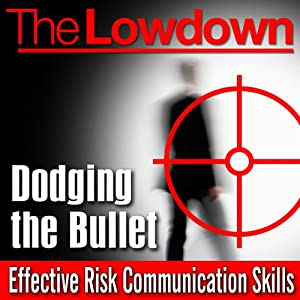 The Lowdown: Dodging the Bullet - Effective Risk Communication Skills | [Andrew Powell, Andrew Roberts]