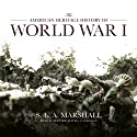 The American Heritage History of World War I (       UNABRIDGED) by S. L. A. Marshall Narrated by Bernard Mayes