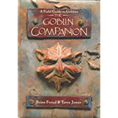 The Goblin Companion: A Field Guide to Goblins by Terry Jones and Brian Froud