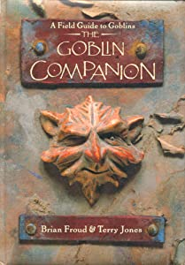 The Goblin Companion: A Field Guide to Goblins by Brian Froud and Terry Jones