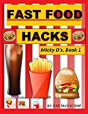 Fast Food Hacks: Micky Ds. Book 1