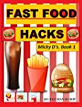 Fast Food Hacks: Micky D's. Book 1 (E...