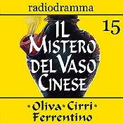 Il mistero del vaso cinese 15 | Carlo Oliva, Massimo Cirri, G. Sergio Ferrentino