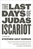 The Last Days of Judas Iscariot: A Play 1st (first) Edition by Guirgis, Stephen Adly published by Faber & Faber (2005)