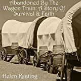 img - for Abandoned by the Wagon Train: A Story of Survival & Faith book / textbook / text book