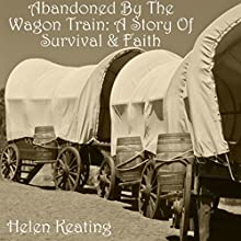 Abandoned by the Wagon Train: A Story of Survival & Faith (       UNABRIDGED) by Helen Keating Narrated by Paul Fanning