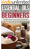 Essential Oils For Beginners: The Best Kept Secrets To Essential Oils And Aromatherapy Recipes For Beauty, Weight Loss And Health (Aromatherapy, Essential ... Fitness & Health, Beauty) (English Edition)