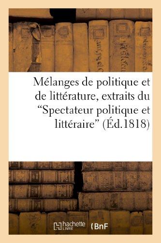 Melanges de Politique Et de Litterature, Extraits Du 'Spectateur Politique Et Litteraire' (Littérature)