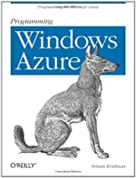 Programming Windows Azure: Programming the Microsoft Cloud ebook download