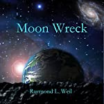 Moon Wreck: The Slaver Wars, Book 1 | Raymond L. Weil