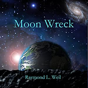 Moon Wreck: The Slaver Wars, Book 1 | [Raymond L. Weil]