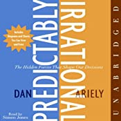 Predictably Irrational: The Hidden Forces That Shape Our Decisions | [Dan Ariely]