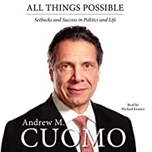 All Things Possible: Setbacks and Success in Politics and Life (       UNABRIDGED) by Andrew M. Cuomo Narrated by Michael Kramer