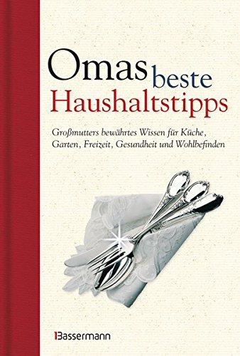 omas-beste-haushaltstipps-grossmutters-bewahrtes-wissen-fur-kuche-garten-freizeit-gesundheit-und-woh